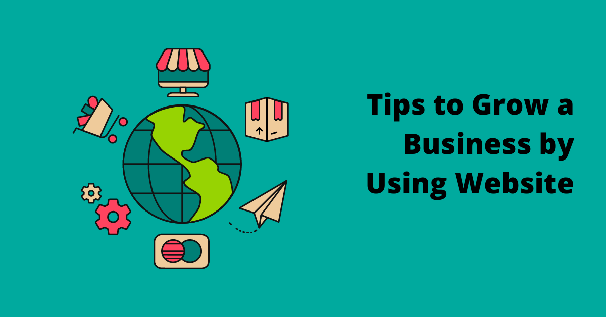 Tips to Grow a Business by Using Website